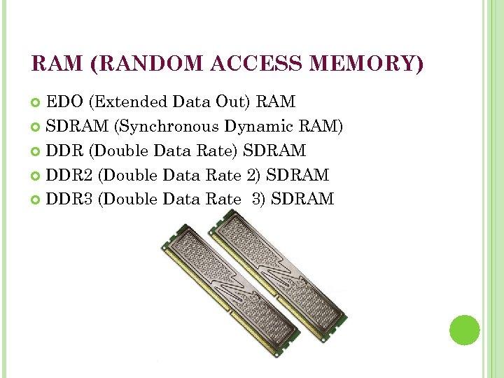 RAM (RANDOM ACCESS MEMORY) EDO (Extended Data Out) RAM SDRAM (Synchronous Dynamic RAM) DDR