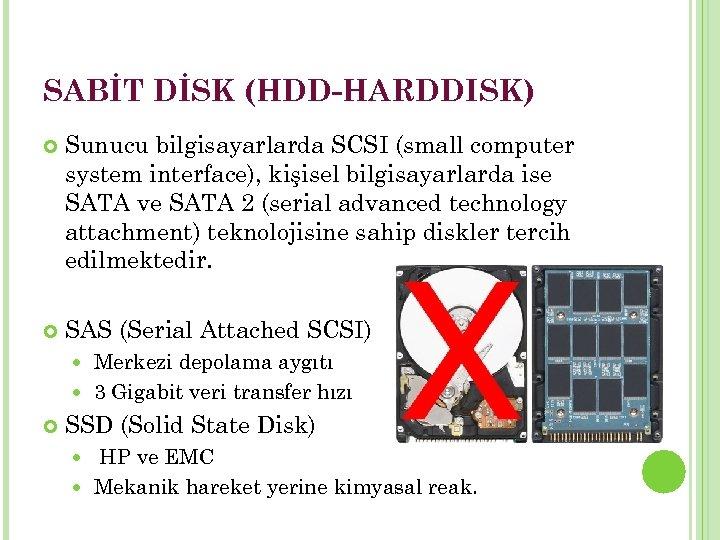 SABİT DİSK (HDD-HARDDISK) Sunucu bilgisayarlarda SCSI (small computer system interface), kişisel bilgisayarlarda ise SATA