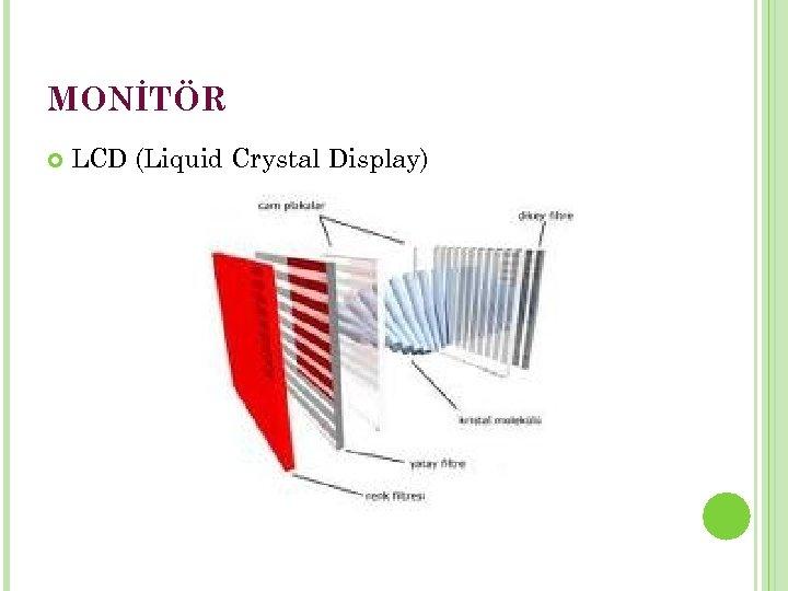 MONİTÖR LCD (Liquid Crystal Display)