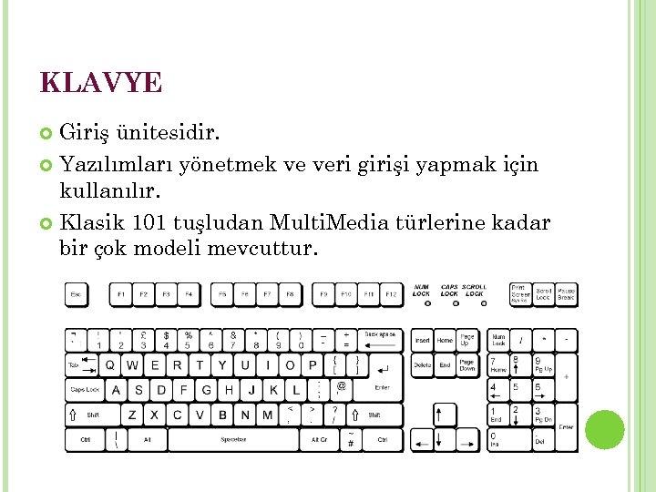 KLAVYE Giriş ünitesidir. Yazılımları yönetmek ve veri girişi yapmak için kullanılır. Klasik 101 tuşludan