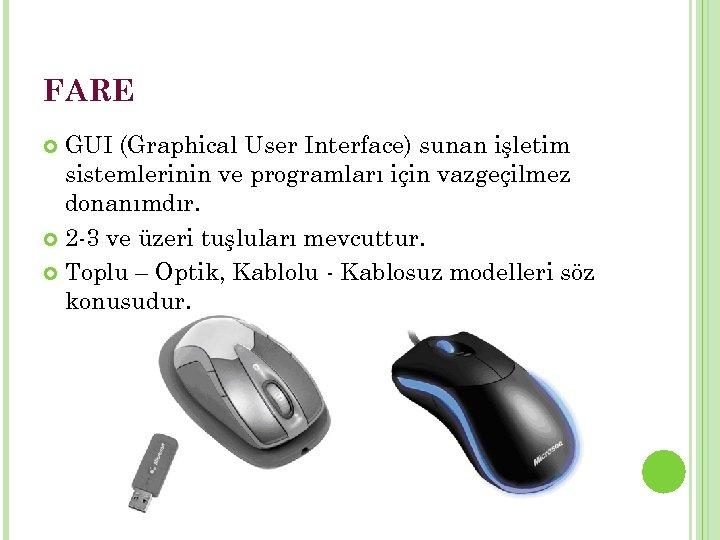 FARE GUI (Graphical User Interface) sunan işletim sistemlerinin ve programları için vazgeçilmez donanımdır. 2
