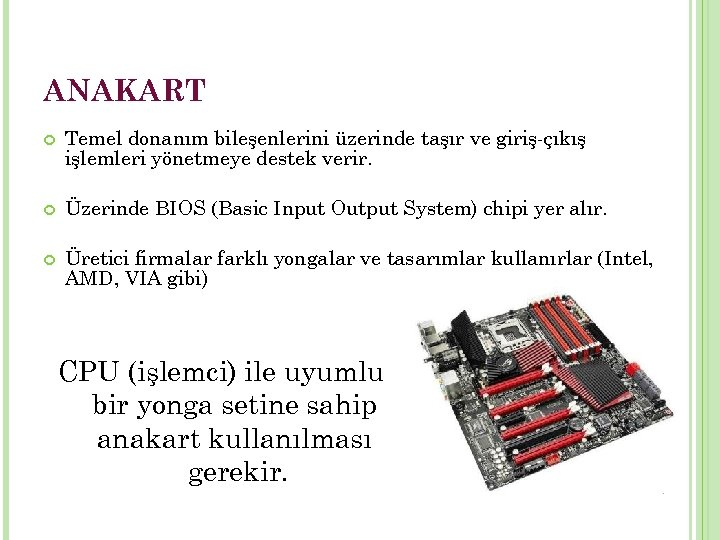 ANAKART Temel donanım bileşenlerini üzerinde taşır ve giriş-çıkış işlemleri yönetmeye destek verir. Üzerinde BIOS