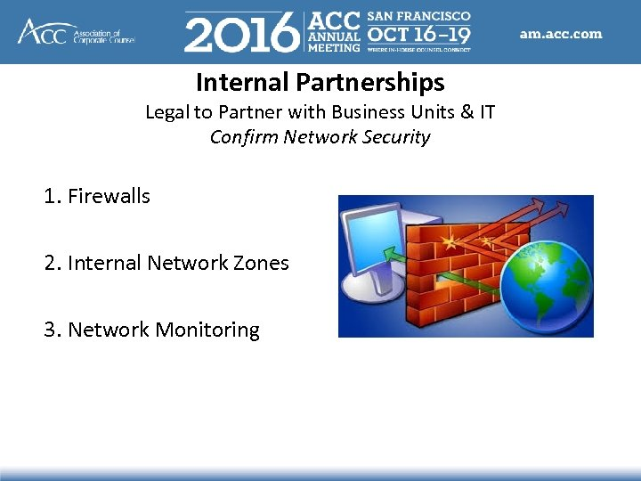 Internal Partnerships Legal to Partner with Business Units & IT Confirm Network Security 1.