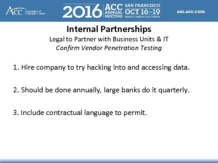 Internal Partnerships Legal to Partner with Business Units & IT Confirm Vendor Penetration Testing