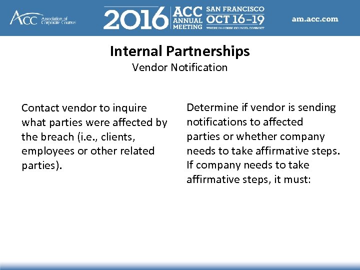 Internal Partnerships Vendor Notification Contact vendor to inquire what parties were affected by the