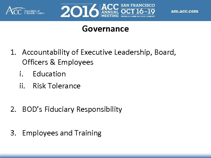 Governance 1. Accountability of Executive Leadership, Board, Officers & Employees i. Education ii. Risk
