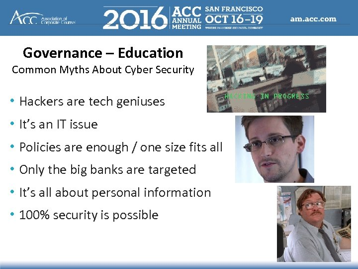 Governance – Education Common Myths About Cyber Security • Hackers are tech geniuses •