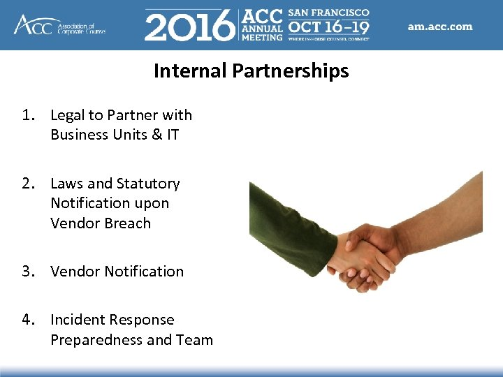 Internal Partnerships 1. Legal to Partner with Business Units & IT 2. Laws and