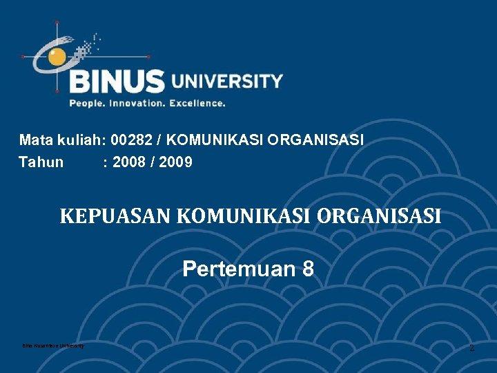 Mata kuliah: 00282 / KOMUNIKASI ORGANISASI Tahun : 2008 / 2009 KEPUASAN KOMUNIKASI ORGANISASI