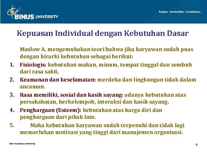 Kepuasan Individual dengan Kebutuhan Dasar 1. 2. 3. 4. 5. Maslow A. mengemukakan teori