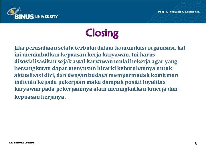 Closing Jika perusahaan selalu terbuka dalam komunikasi organisasi, hal ini menimbulkan kepuasan kerja karyawan.