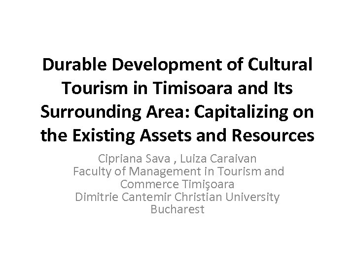 Durable Development of Cultural Tourism in Timisoara and Its Surrounding Area: Capitalizing on the