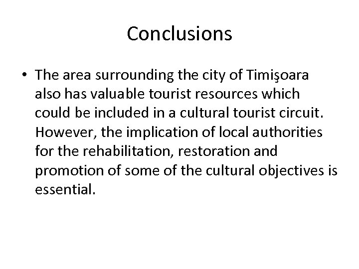 Conclusions • The area surrounding the city of Timişoara also has valuable tourist resources