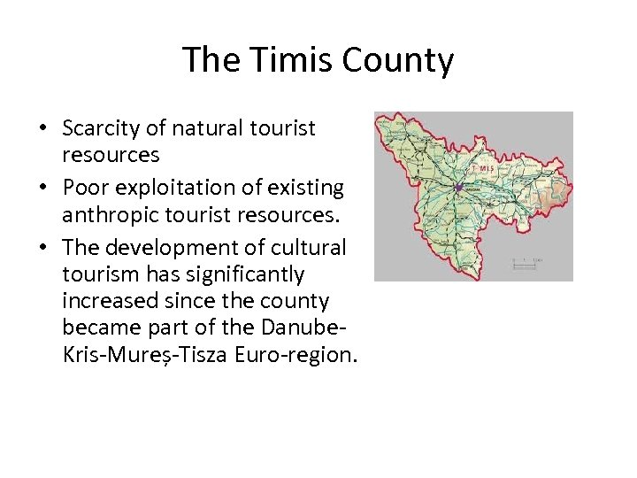 The Timis County • Scarcity of natural tourist resources • Poor exploitation of existing