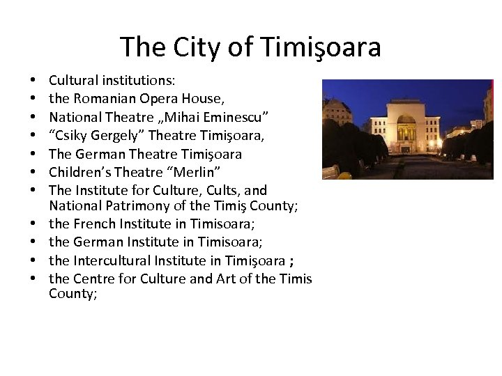 The City of Timişoara • • • Cultural institutions: the Romanian Opera House, National
