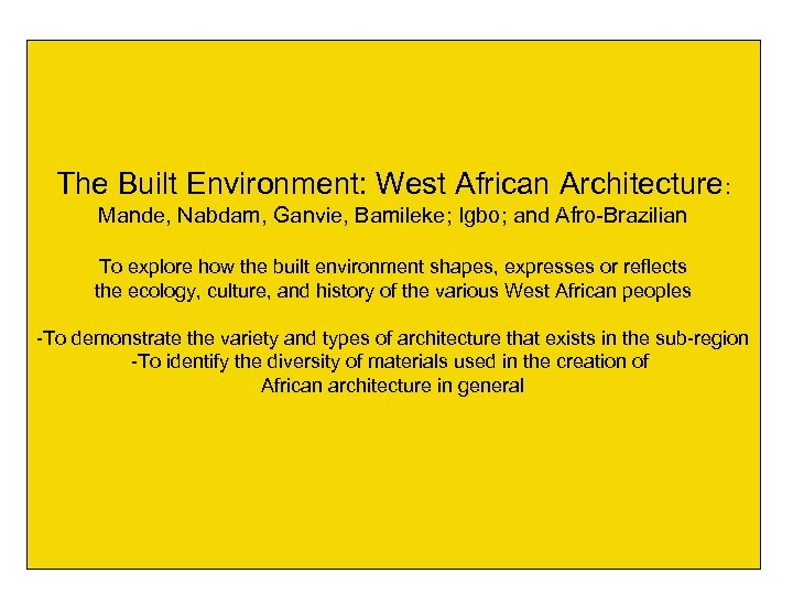 The Built Environment: West African Architecture: Mande, Nabdam, Ganvie, Bamileke; Igbo; and Afro-Brazilian To