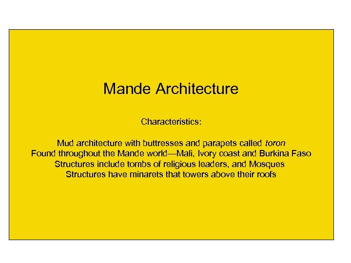 Mande Architecture Characteristics: Mud architecture with buttresses and parapets called toron Found throughout the