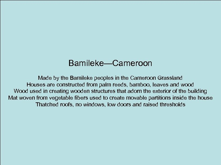 Bamileke—Cameroon Made by the Bamileke peoples in the Cameroon Grassland Houses are constructed from