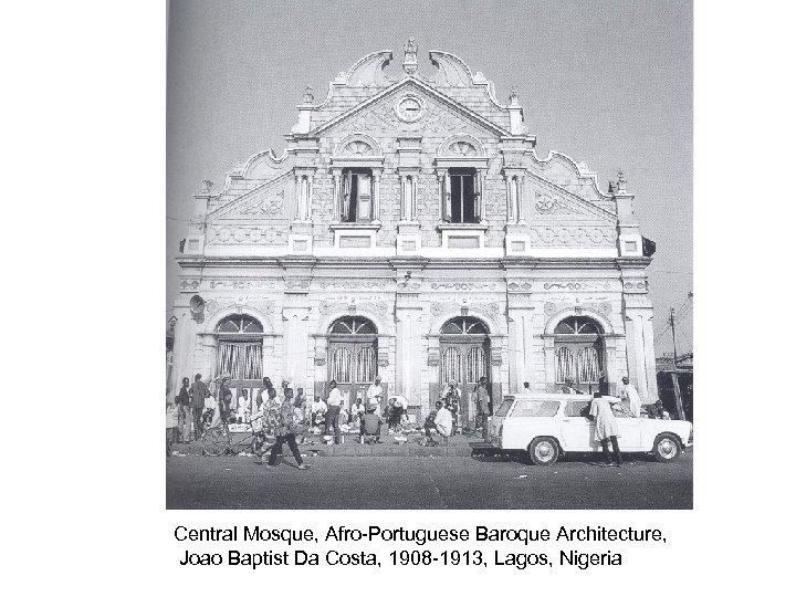 Central Mosque, Afro-Portuguese Baroque Architecture, Joao Baptist Da Costa, 1908 -1913, Lagos, Nigeria
