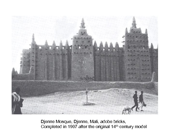 Djenne Mosque, Djenne, Mali, adobe bricks, Completed in 1907 after the original 14 th