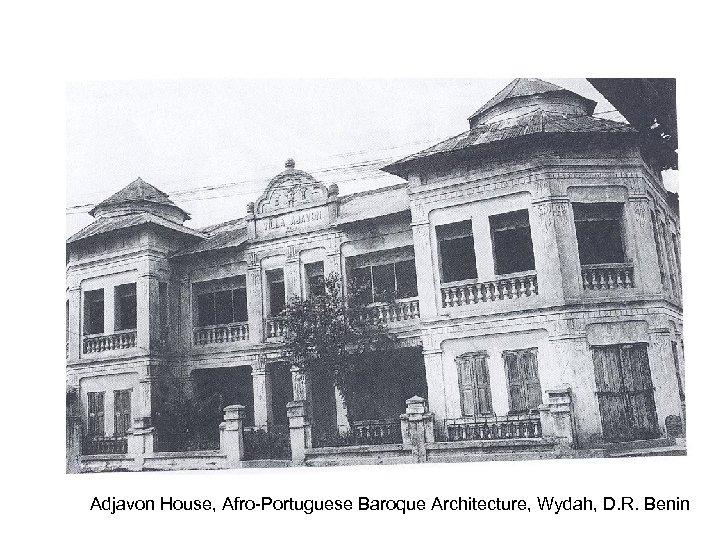 Adjavon House, Afro-Portuguese Baroque Architecture, Wydah, D. R. Benin