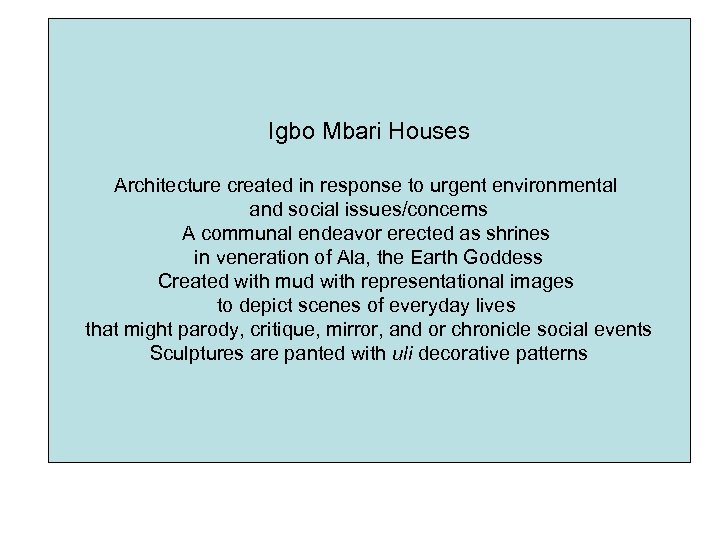 Igbo Mbari Houses Architecture created in response to urgent environmental and social issues/concerns A