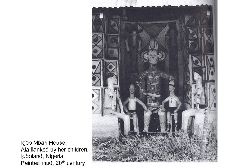 Igbo Mbari House, Ala flanked by her children, Igboland, Nigeria Painted mud, 20 th