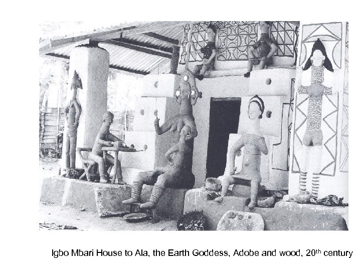 Igbo Mbari House to Ala, the Earth Goddess, Adobe and wood, 20 th century