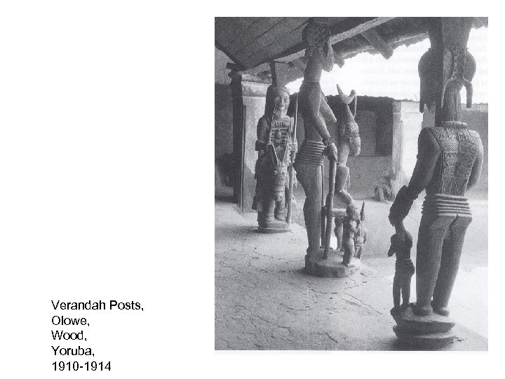 Verandah Posts, Olowe, Wood, Yoruba, 1910 -1914