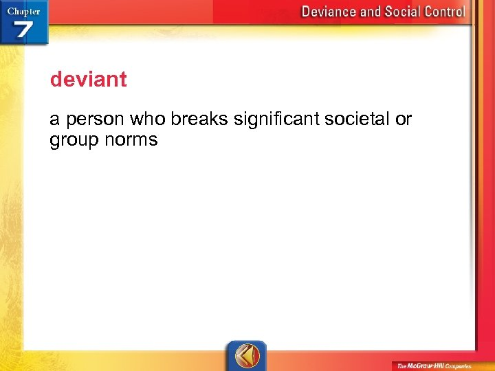 deviant a person who breaks significant societal or group norms