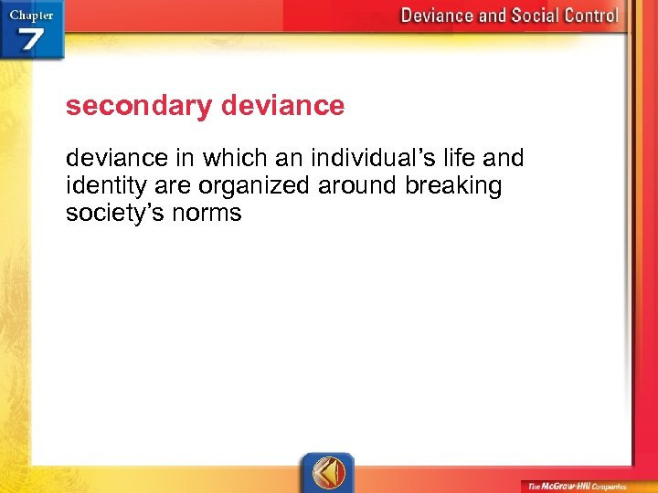 secondary deviance in which an individual's life and identity are organized around breaking society's