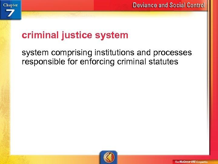 criminal justice system comprising institutions and processes responsible for enforcing criminal statutes