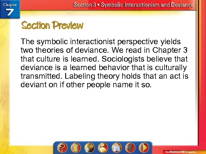 The symbolic interactionist perspective yields two theories of deviance. We read in Chapter 3