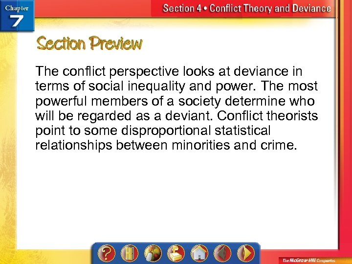 The conflict perspective looks at deviance in terms of social inequality and power. The