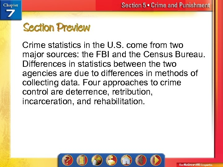 Crime statistics in the U. S. come from two major sources: the FBI and
