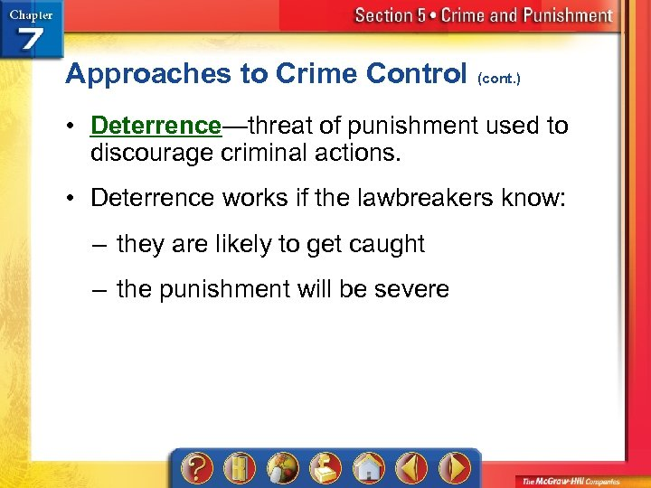 Approaches to Crime Control (cont. ) • Deterrence—threat of punishment used to discourage criminal