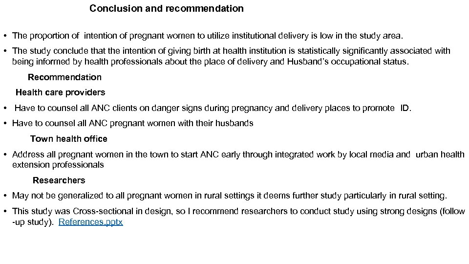 Conclusion and recommendation • The proportion of intention of pregnant women to utilize institutional