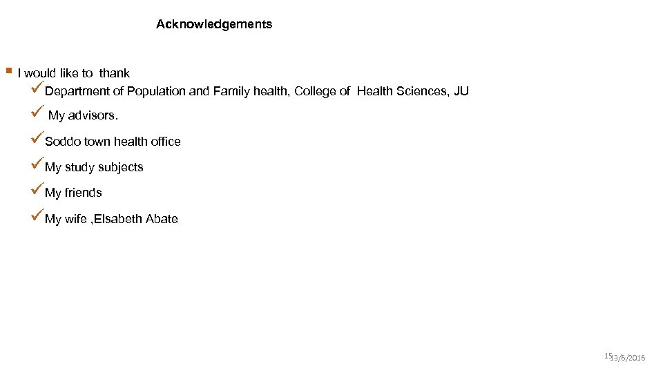 Acknowledgements § I would like to thank üDepartment of Population and Family health, College