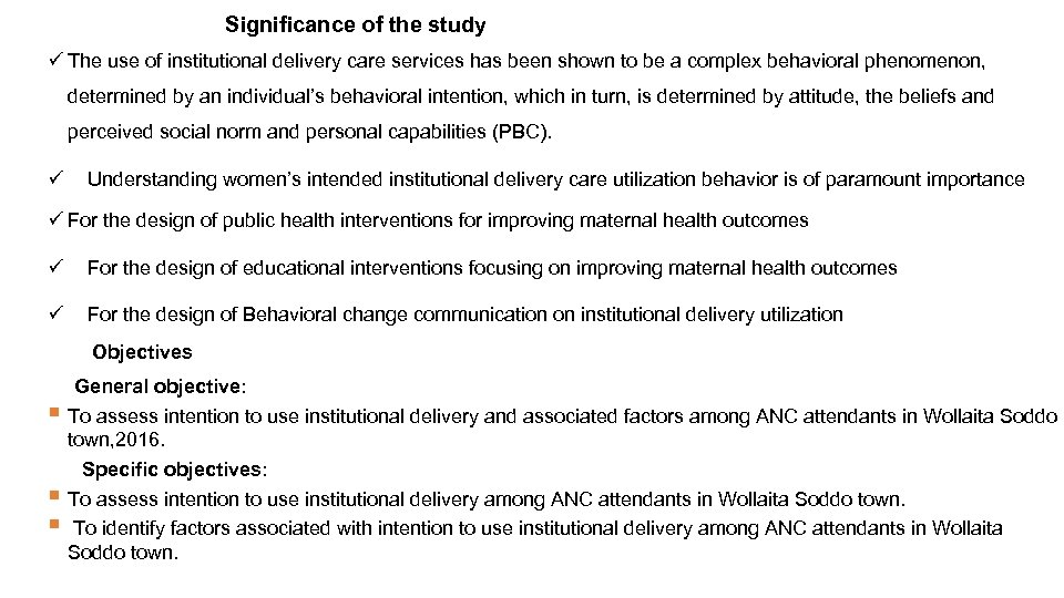 Significance of the study ü The use of institutional delivery care services has been