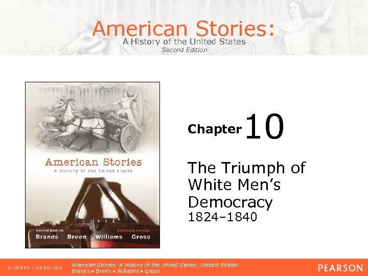 American Stories: A History of the United States Second Edition Chapter 10 The Triumph