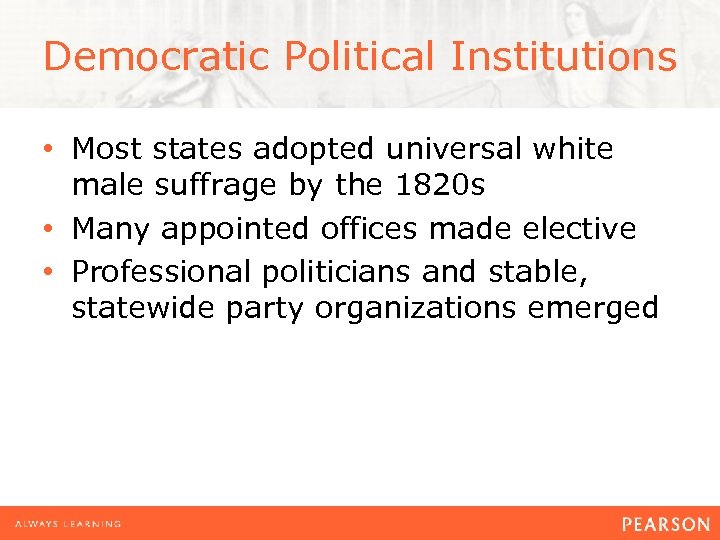 Democratic Political Institutions • Most states adopted universal white male suffrage by the 1820