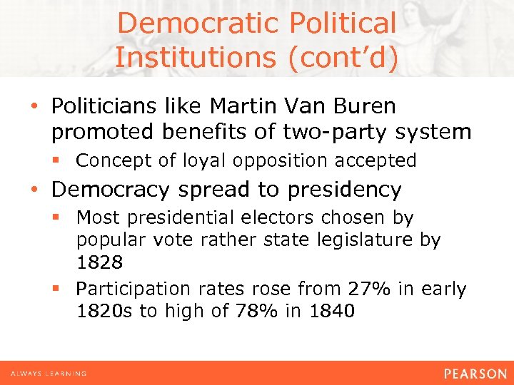 Democratic Political Institutions (cont'd) • Politicians like Martin Van Buren promoted benefits of two-party