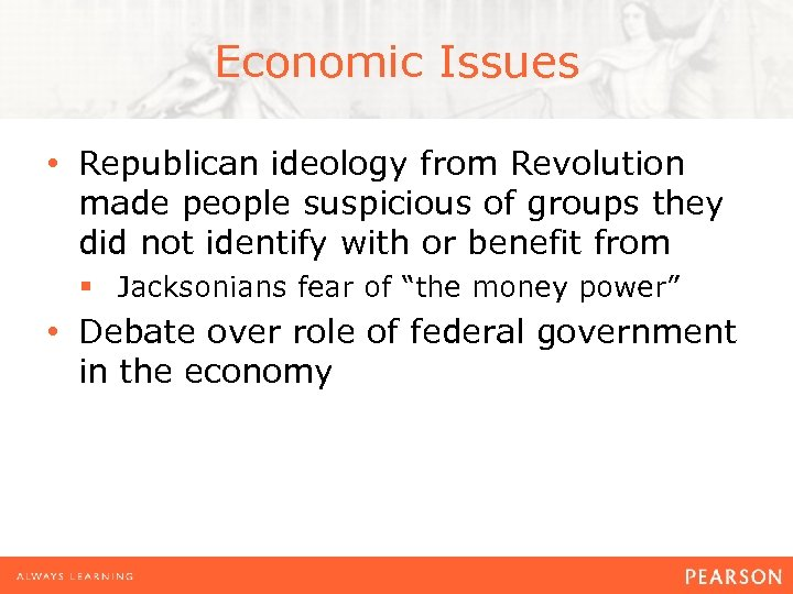 Economic Issues • Republican ideology from Revolution made people suspicious of groups they did