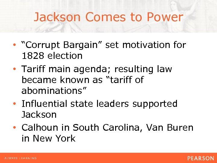 "Jackson Comes to Power • ""Corrupt Bargain"" set motivation for 1828 election • Tariff"