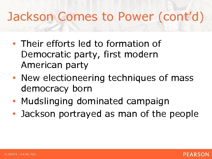 Jackson Comes to Power (cont'd) • Their efforts led to formation of Democratic party,