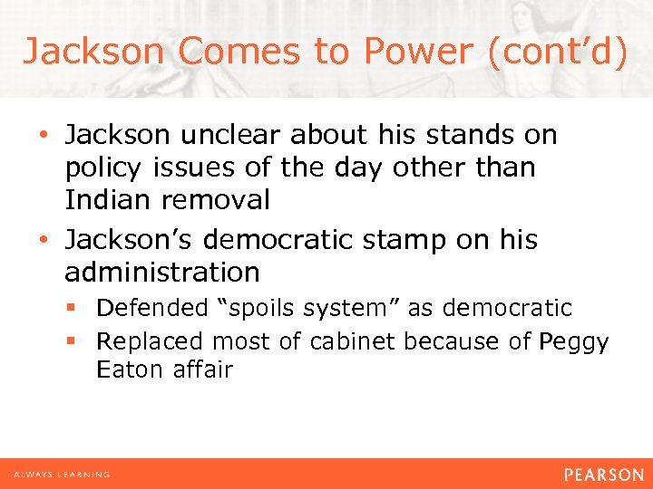 Jackson Comes to Power (cont'd) • Jackson unclear about his stands on policy issues