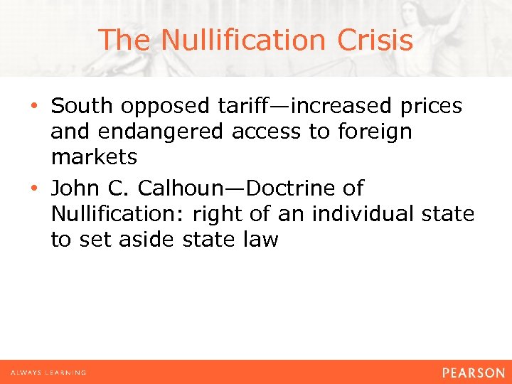 The Nullification Crisis • South opposed tariff—increased prices and endangered access to foreign markets