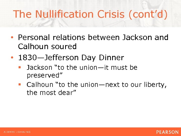 The Nullification Crisis (cont'd) • Personal relations between Jackson and Calhoun soured • 1830—Jefferson
