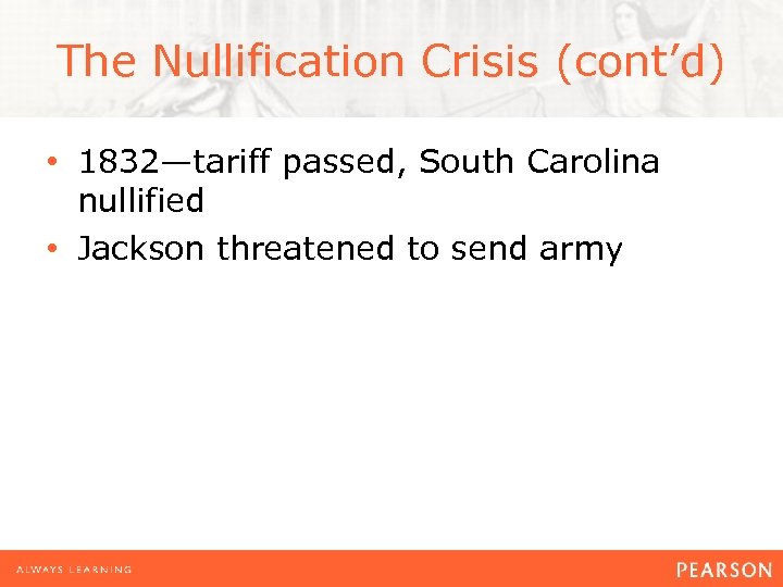 The Nullification Crisis (cont'd) • 1832—tariff passed, South Carolina nullified • Jackson threatened to