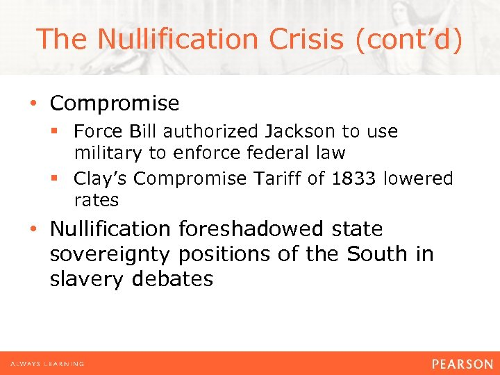 The Nullification Crisis (cont'd) • Compromise § Force Bill authorized Jackson to use military
